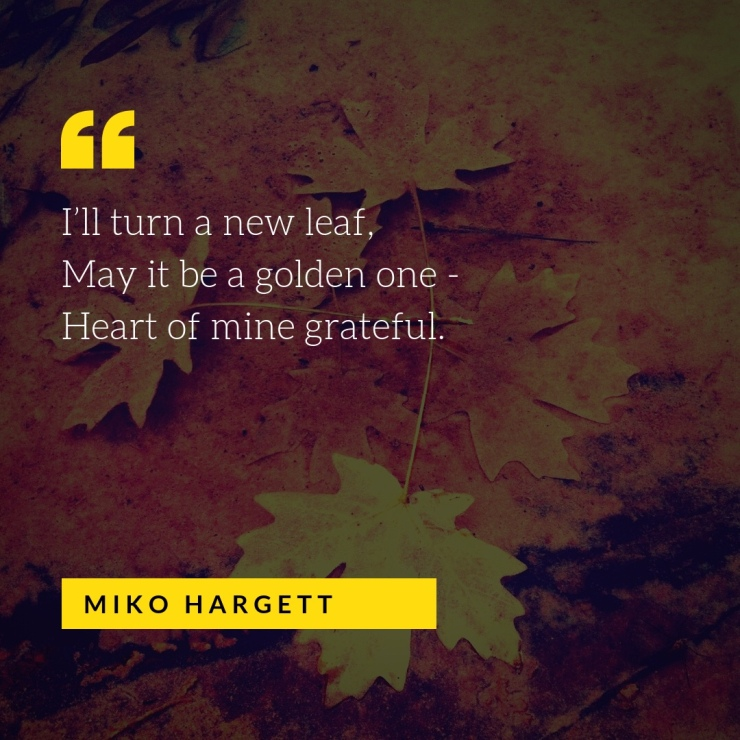 Autumn leaves on the earth with haiku - I'll turn a new leaf, may it be a golden one, heart of mine grateful.