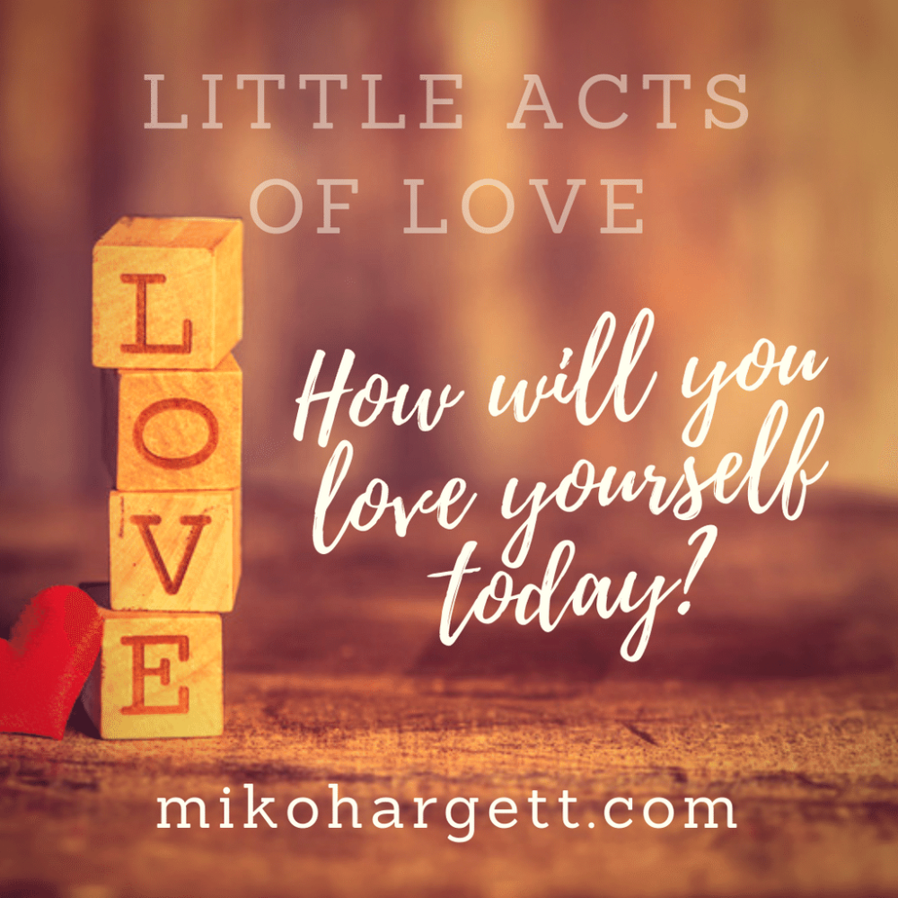 Little acts of love. How will you love yourself today?